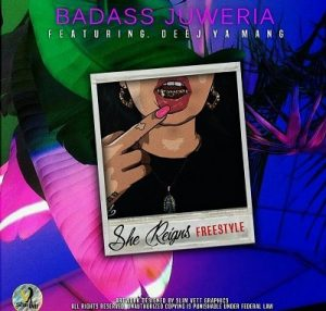 Badass Juweria ft Deej Ya Mang She Reigns Freestyle 300x286 - Badass Juweria ft Deej Ya Mang – She Reigns Freestyle