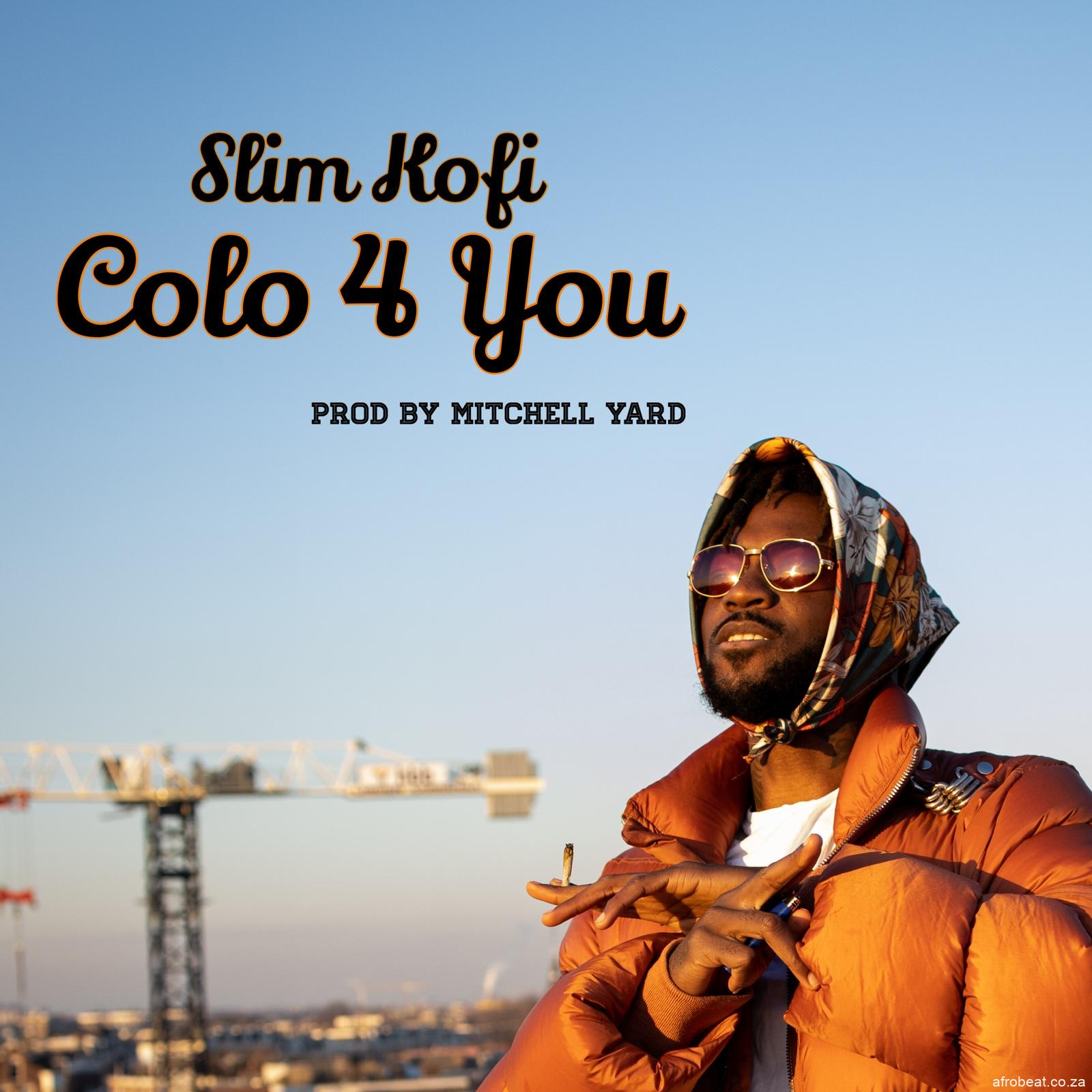 Colo For You AfroBeat Za - Slim Kofi – Colo For You (Prod. Mitchell Yard)