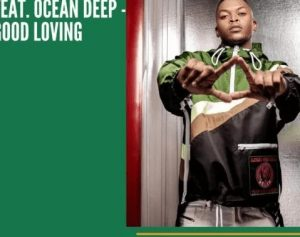 Oscar Mbo ft Ocean Deep Good Loving 300x237 1 - Oscar Mbo ft Ocean Deep – Good Loving