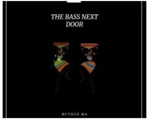 Ruthes MA The Bass Next Door Mp3 Download 300x243 1 300x240 - Ruthes MA – The Bass Next Door