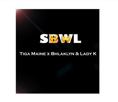 Tiga Maine ft Bhlaklyn Lady Kay SBWL - Tiga Maine ft Bhlaklyn & Lady Kay – SBWL