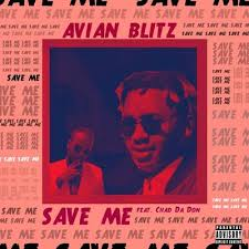 Avian Blitz ft Chad Da Don – Save Me - Avian Blitz ft Chad Da Don – Save Me