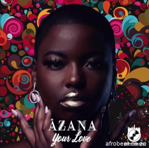 Aza Afro Beat Za - Azana – Your Love