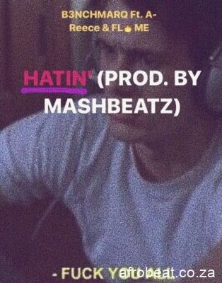 B3nchMarQ ft A Reece Flame Hatin - B3nchMarQ ft A-Reece & Flame – Hatin