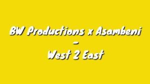 BW Productions x Asambeni – West 2 East - BW Productions x Asambeni – West 2 East