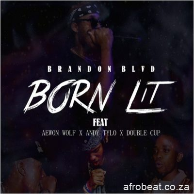 Brandon BLVD ft Aewon Wolf Andy Tylo Double Cup Born Lit - Brandon BLVD ft Aewon Wolf, Andy Tylo & Double Cup – Born Lit