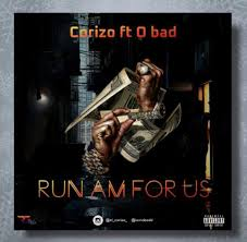 Corizo Ft. O Badd – Run Am For Us - Corizo Ft. O Badd – Run Am For Us