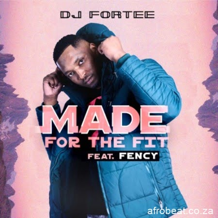 DJ Fortee – Made for the Fit ft. Fency - DJ Fortee – Made for the Fit ft. Fency