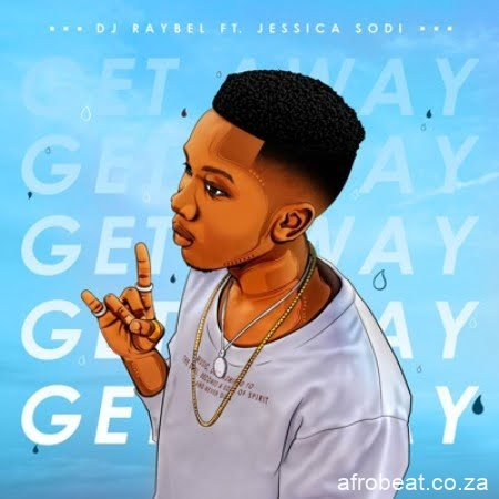 DJ Raybel – Get Away ft. Jessica Sodi - DJ Raybel – Get Away ft. Jessica Sodi