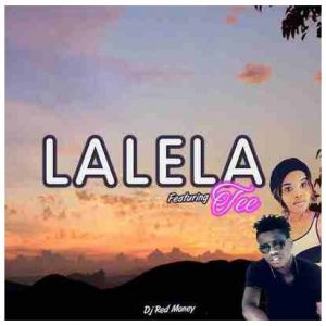 DJ Red Money ft Tee Lalela - DJ Red Money ft Tee – Lalela
