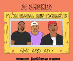DJ Smokes ft Ex Global Focalistic – Real Ones Only - DJ Smokes ft Ex Global & Focalistic – Real Ones Only