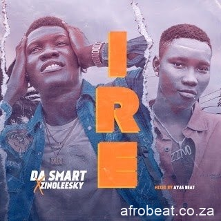 Da Smart Ft Zinoleesky   Ire Goodness Afro Beat Za - Da Smart – Ire (Goodness) Ft. Zinoleesky