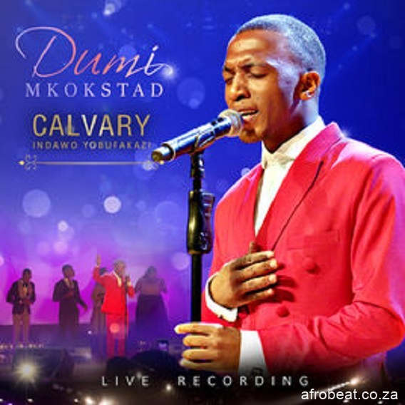 Dumi Mkokstad Calvary Indawo Yobufakazi Live zip album download - Dumi Mkokstad – My God Is Too Much (Studio)