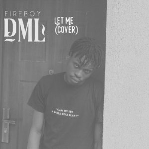 Fireboy DML   Let Me Cover Afro Beat Za 300x300 - Fireboy DML – Let Me (Cover)