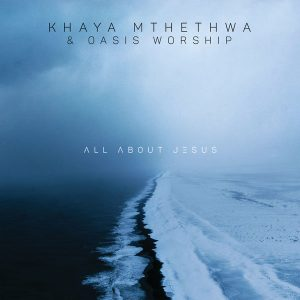 Khaya Mthethwa Oasis Worship – All About Jesus Album Afro Beat Za 6 300x300 - Khaya Mthethwa – This Is Why