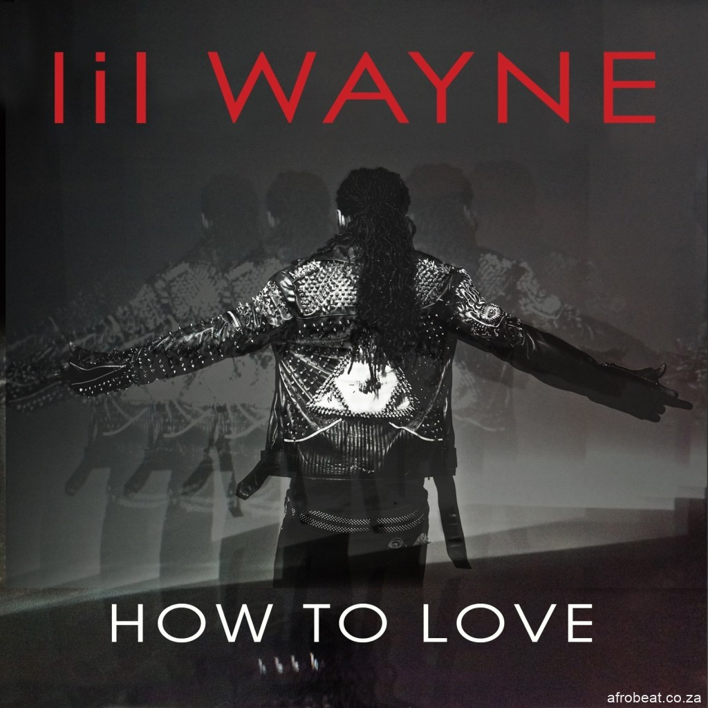 Lil Wayne How To Love Afro Beat Za - Lil Wayne – How To Love