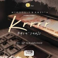 MFR Souls And Kwesta ft GP MaOrange – Krrrr Phum' Imali - MFR Souls And Kwesta ft GP-MaOrange – Krrrr (Phum' Imali)