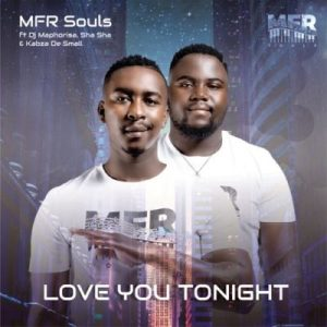 MFR Souls   Love You Tonight feat DJ Maphorisa Sha Sha Kabza De Small  mp3 image Afro Beat Za 300x300 - MFR Souls – Love You Tonight ft. Kabza De Small, DJ Maphorisa & Sha Sha