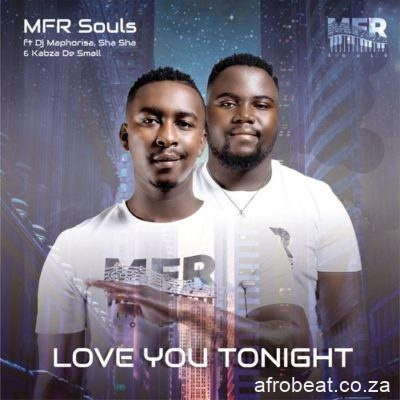 MFR Souls   Love You Tonight feat DJ Maphorisa Sha Sha Kabza De Small  mp3 image Afro Beat Za - MFR Souls – Love You Tonight ft. Kabza De Small, DJ Maphorisa & Sha Sha