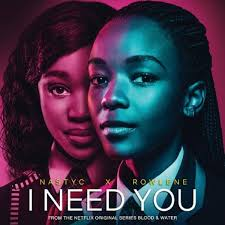 Nasty C ft Rowlene – I Need You Netflix – Blood Water - Nasty C ft Rowlene – I Need You (Netflix – Blood & Water)