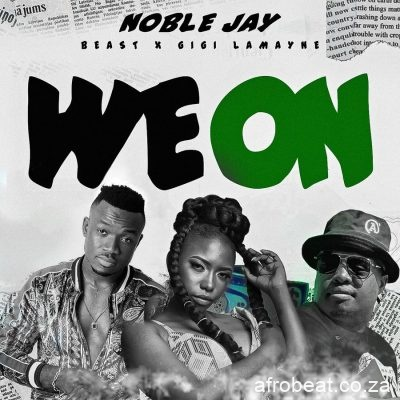 Noble Jay ft Beast Gigi Lamayne We On - Noble Jay ft Beast & Gigi Lamayne – We On