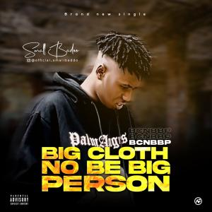Small baddo0A Big cloth no be big person Afro Beat Za - Small Baddo – Big Cloth No Be Big Person (BCNBBP)