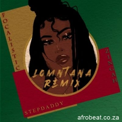 Stepdaddy ft Zingah Focalistic Lomntana Remix scaled 1 - Stepdaddy ft Zingah & Focalistic – Lomntana (Remix)
