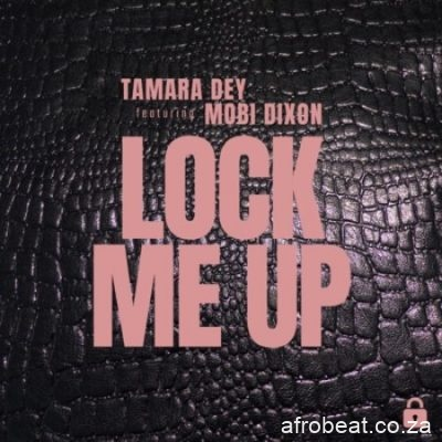 Tamara Dey ft Mobi Dixon Lock Me Up scaled 1 - Tamara Dey ft Mobi Dixon – Lock Me Up