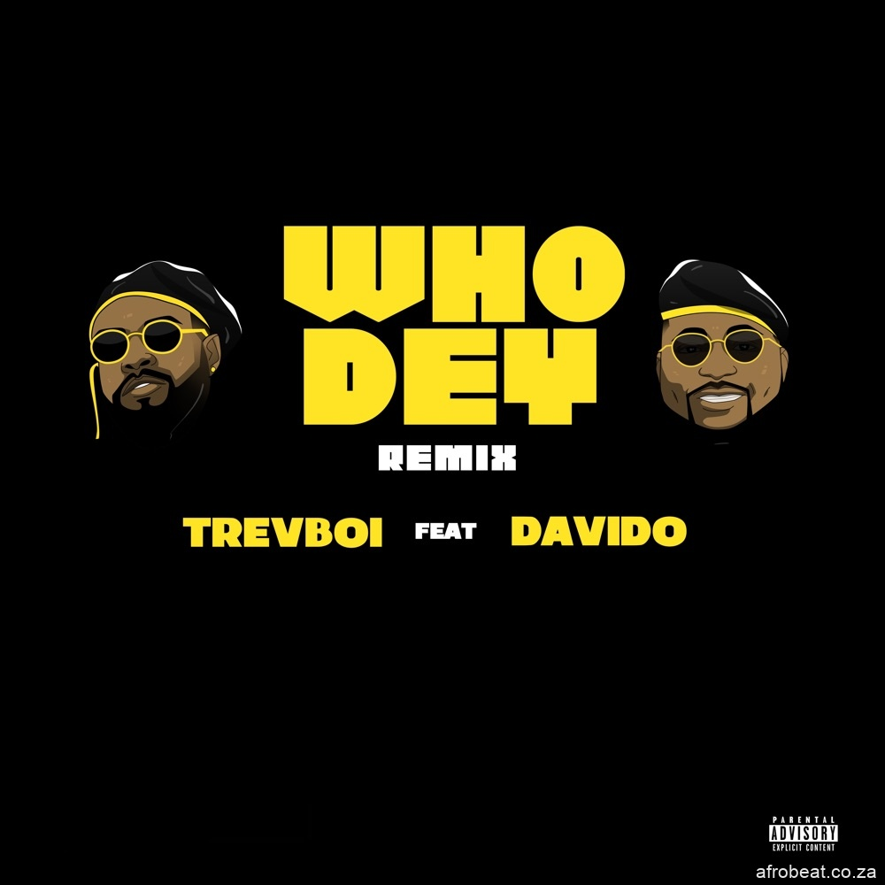 Trevboi Ft. Davido Who Dey Remix MP3 Afro Beat Za - AUDIO + VIDEO: Davido – Who Dey (Remix) Ft. Trevboi