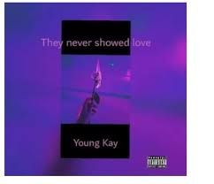 Young Kay – They Never Showed Love - Young Kay – They Never Showed Love