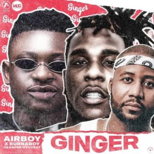airboy – ginger ft burna boy cassper nyovest Afro Beat Za - Airboy Ft. Burna Boy & Cassper Nyovest – Ginger