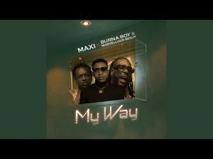 burna boy maxi – my way ft marvellous bengy Afro Beat Za - Burna Boy & Maxi – My Way Ft. Marvellous Bengy
