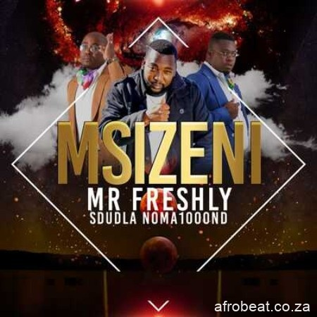 free Afro Beat Za - Mr Freshly – Msizeni ft. Sdudla Noma1000