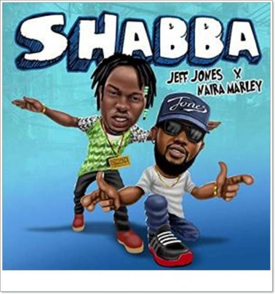 jeff jones – shabba ft naira marley Afro Beat Za - Jeff Jones Ft. Naira Marley – Shabba