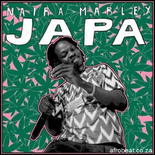 naira marley – japa Afro Beat Za - AUDIO + VIDEO: Naira Marley – Japa