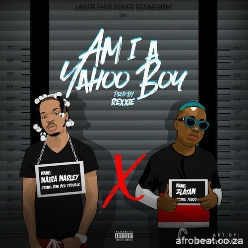 naira marley am i a yahoo boy ft zlatan Afro Beat Za - AUDIO + VIDEO: Naira Marley & Zlatan – Am I a Yahoo Boy