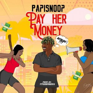 papisnoop – pay her money ft naira marley Afro Beat Za 300x300 - Papisnoop – Pay Her Money Ft. Naira Marley