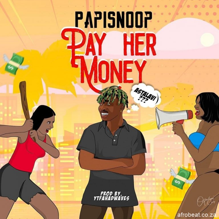 papisnoop – pay her money ft naira marley Afro Beat Za - Papisnoop – Pay Her Money Ft. Naira Marley