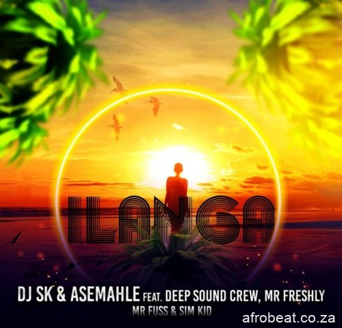 sk Afro Beat Za 1 - DJ SK & Asemahle – iLanga ft. DeepSound Crew, Mr Freshly, Mr Fuss & Sim Kid