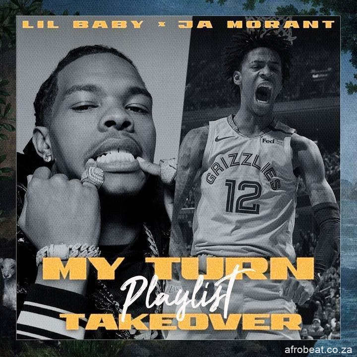 unnamed 100 Afro Beat Za - Lil Baby Ft. Ja Morant – My Turn Playlist Takeover