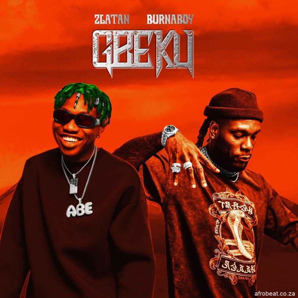 zlatan – gbeku ft burna boy Afro Beat Za - AUDIO + VIDEO: Zlatan – Gbeku Ft. Burna Boy