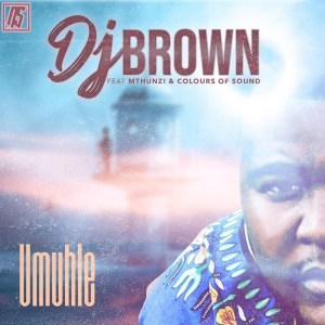 DJ Brown – Umuhle Ft. Mthunzi Colours Of Sound - DJ Brown – Umuhle ft. Mthunzi & Colours Of Sound