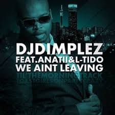 DJ Dimplez ft L Tido Anatii – We Ain't Leaving - DJ Dimplez ft L-Tido & Anatii – We Ain't Leaving