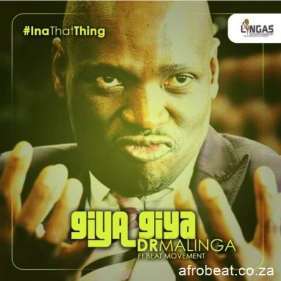 Dr Malinga – Giya Giya ft. Beat Movement - Dr Malinga – Giya Giya ft. Beat Movement
