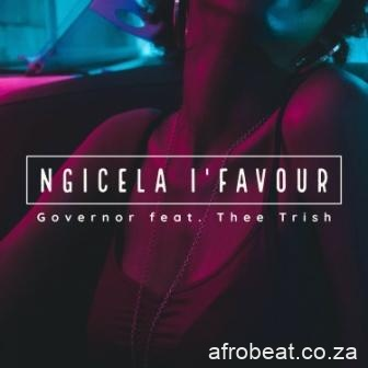 Governor ft Thee Trish Ngicela Iu2019favour - Governor ft Thee Trish – Ngicela I'favour