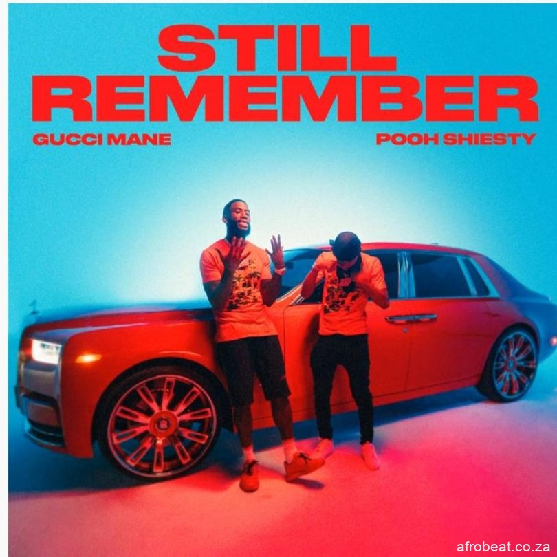 Gucci Mane – Still Remember Ft. Pooh Shiesty Afro Beat Za - Gucci Mane – Still Remember Ft. Pooh Shiesty