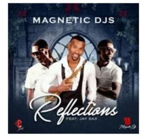 Magnetic Djs – Reflections Ft. Jay Sax - Magnetic Djs – Reflections Ft. Jay Sax