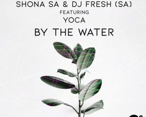 Shona SA DJ Fresh SA ft YoCa – By The Water 300x240 - Shona SA & DJ Fresh (SA) ft YoCa – By The Water