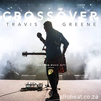Travis Greene Crossover Live from Music City Album zamusic Afro Beat Za 6 - Travis Greene – Crossover