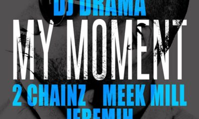 DJ Drama Ft. 2 Chainz Meek Mill Jeremih My Moment Afro Beat Za 400x240 - DJ Drama – My Moment Ft. 2 Chainz, Meek Mill & Jeremih